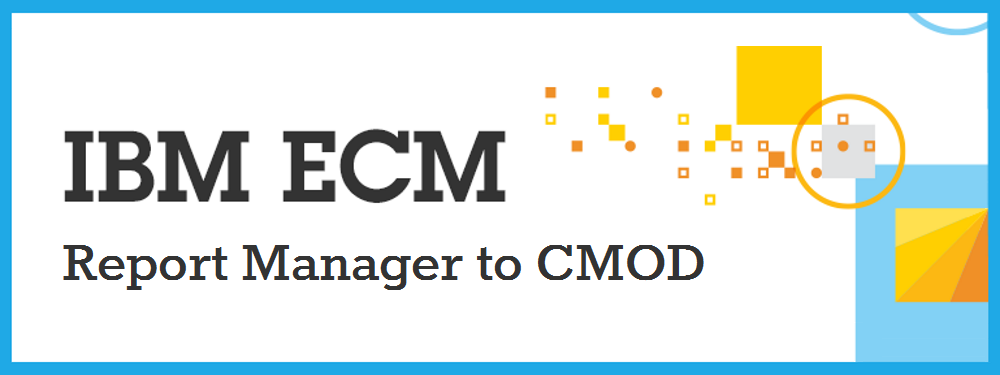 Ibm Report Manager To Ibm Cmod Migration Mps
